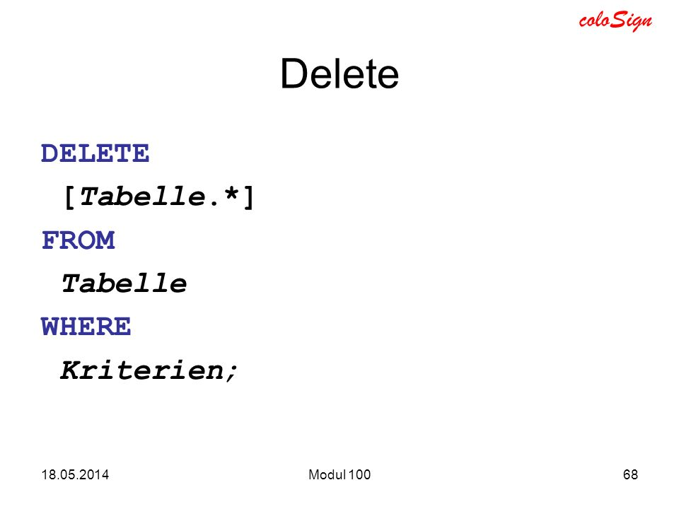 Delete DELETE [Tabelle.*] FROM Tabelle WHERE Kriterien; 31.03.2017